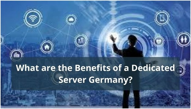 What are the Benefits of a Dedicated Server Germany