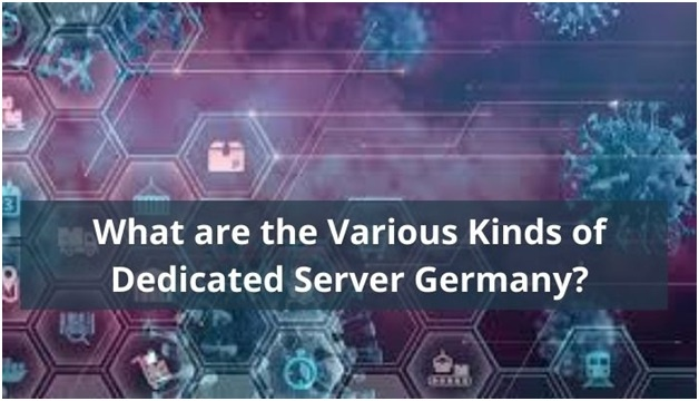 What are the Various Kinds of Dedicated Server Germany