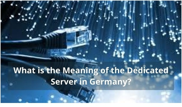 What is the Meaning of the Dedicated Server in Germany